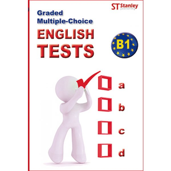 GRADED MULTIPLE CHOICE - ENGLISH TESTS B1 - Stanley Publishing