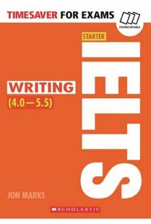 TIMESAVER FOR EXAMS: IELTS STARTER: WRITING  (4,0-5,5 / Level B1-B2)