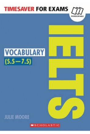 TIMESAVER FOR EXAMS: IELTS VOCABULARY (5,5-7,5 / Level B2-C1)