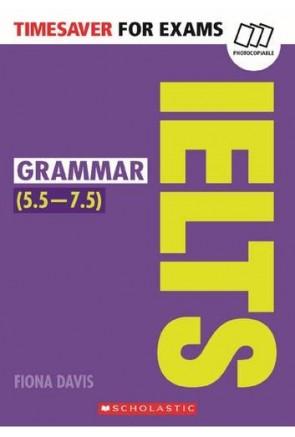 TIMESAVER FOR EXAMS: IELTS GRAMMAR (5,5-7,5 / Level B2-C1)